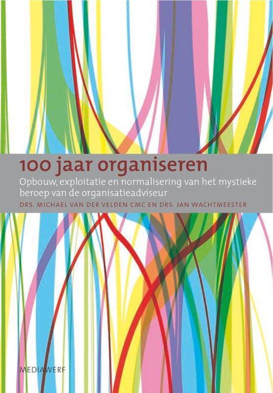 Cover van het boek '100 jaar organiseren' van Michael van der Velden