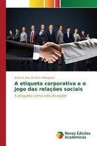 A Etiqueta Corporativa E O Jogo Das Relacoes Sociais