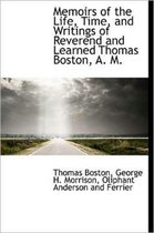 Memoirs of the Life, Time, and Writings of Reverend and Learned Thomas Boston, A. M.
