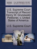 U.S. Supreme Court Transcript of Record Henry W. Grunewald, Petitioner, V. United States of America.