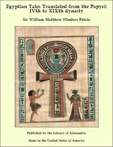 Egyptian Tales Translated from the Papyri: IVth to XIXth dynasty