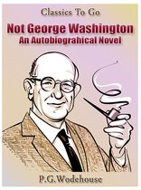 Not George Washington — an Autobiographical Novel