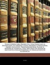 Elementorum Libri Priores Sex, Item Undecimus & Duodecimus