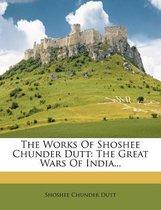 The Works of Shoshee Chunder Dutt
