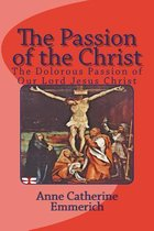 Boek cover The Passion of the Christ van Anne Catherine Emmerich