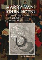 Harry van Kruiningen: Op zoek naar waarheid en schoonheid