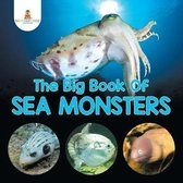 The Big Book Of Sea Monsters (Scary Looking Sea Animals)
