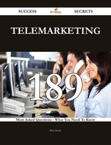Telemarketing 189 Success Secrets - 189 Most Asked Questions On Telemarketing - What You Need To Know
