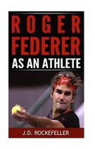 Roger Federer as an Athlete