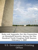 Rules and Appendix for the Committee on Homeland Security During the One Hundred Tenth Congress First Session