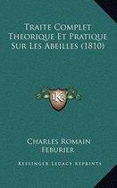 Traite Complet Theorique Et Pratique Sur Les Abeilles (1810)