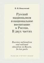 Russian Nationalism and National Education in Russia. in Two Parts