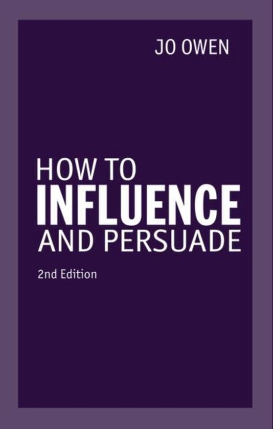 How to Influence and Persuade 2nd edn