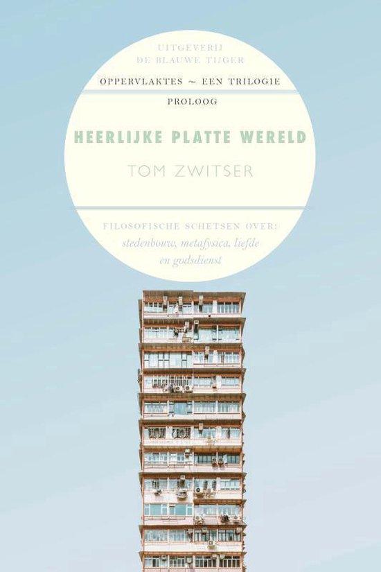 Oppervlaktetrilogie - Heerlijke platte wereld - Tom Zwitser |