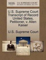 U.S. Supreme Court Transcript of Record United States, Petitioner, V. Allen Kaiser