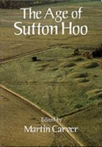 The Age of Sutton Hoo - The Seventh Century in North-Western Europe