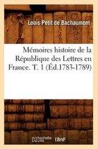 M�moires Histoire de la R�publique Des Lettres En France. T. 1 (�d.1783-1789)