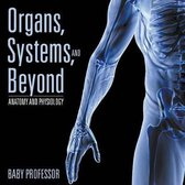 Organs, Systems, and Beyond - Anatomy and Physiology