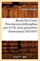 Renati Des Cartes Principiorum Philosophiae Pars I Et II, More Geometrico Demonstratae (�d.1663)
