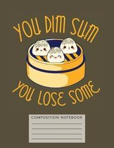 You Dim Sum. You Lose Some. Composition Notebook