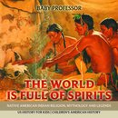 The World is Full of Spirits : Native American Indian Religion, Mythology and Legends - US History for Kids | Children's American History