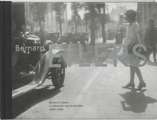 Lichtbeelden Van Amsterdam 1896-1938 - Bernard F. Eilers |