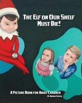 The Elf on Our Shelf Must Die