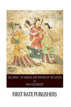 Old Japan - The Making and Shaping of the Nation