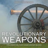 Revolutionary Weapons - Children's Military & War History Books