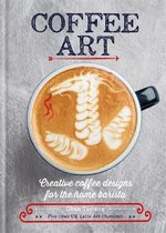 Coffee Art : Creative Coffee Designs for the Home Barista