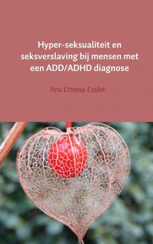 Hyper-seksualiteit en seksverslaving bij mensen met een ADD/ADHD diagnose - Ans Ettema-Essler |