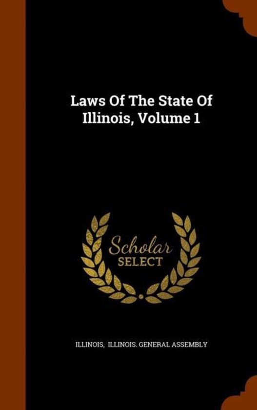 Laws of the State of Illinois, Volume 1