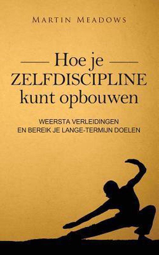 Hoe je zelfdiscipline kunt opbouwen - Martin Meadows |