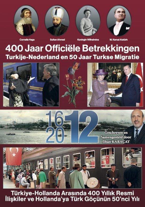 400 Jaar Officiële Betrekkingen Turkije-Nederland en 50 Jaar Turkse Migratie - Ilhan Karacay |