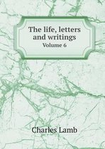 The Life, Letters and Writings Volume 6
