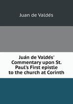 Jua N de Valde S' Commentary Upon St. Paul's First Epistle to the Church at Corinth