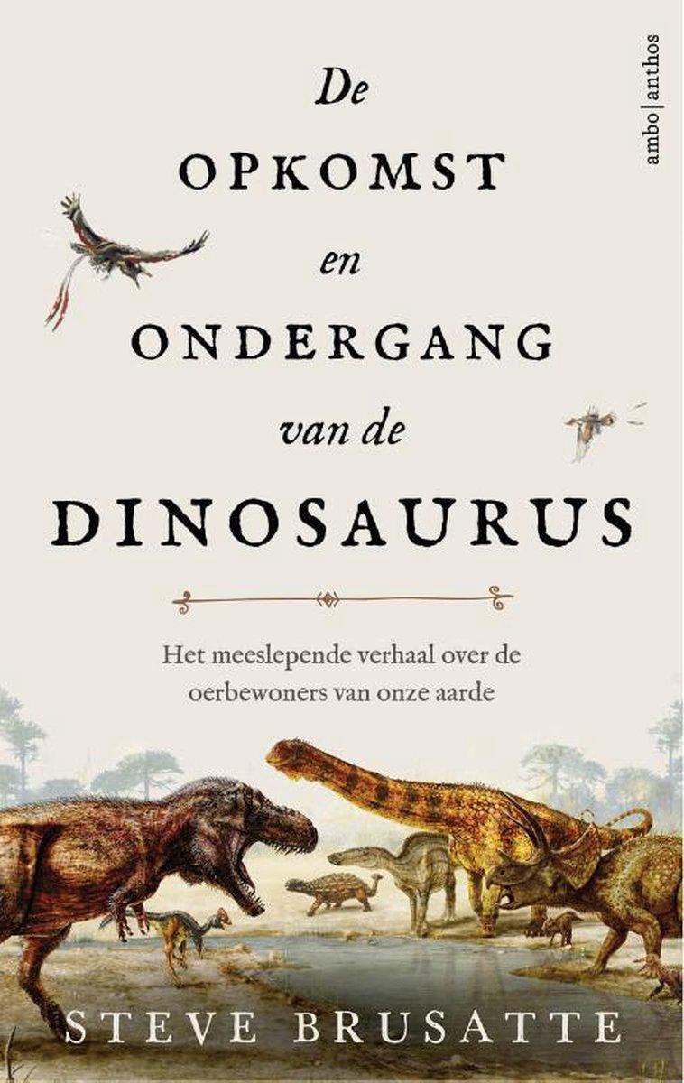De opkomst en ondergang van de dinosaurus - Stephen Brusatte