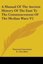 A Manual of the Ancient History of the East to the Commencement of the Median Wars V2