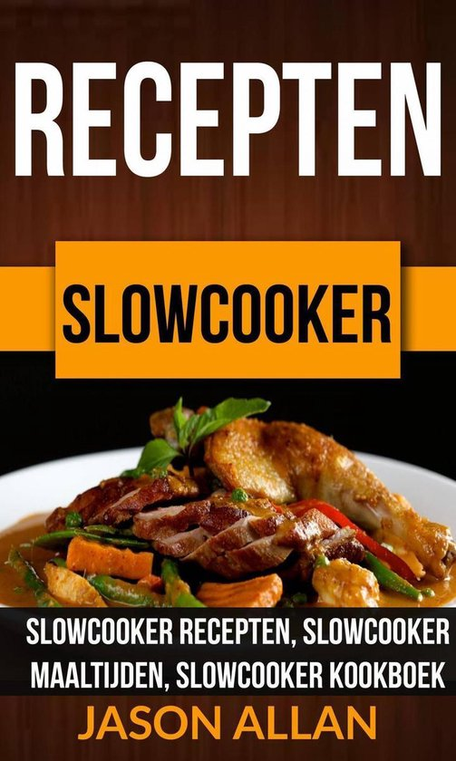 Boek cover Recepten: Slowcooker - Slowcooker Recepten, Slowcooker Maaltijden, Slowcooker Kookboek van Jason Allan (Onbekend)