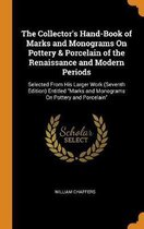 The Collector's Hand-Book of Marks and Monograms on Pottery & Porcelain of the Renaissance and Modern Periods