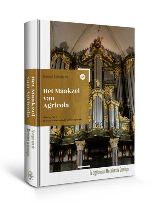 Nederlandse orgelmonografieen 13 - Het Maakzel van Agricola - Hans Fidom |