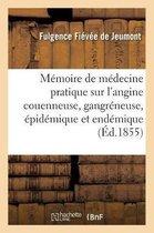 Memoire de medecine pratique sur l'angine couenneuse, gangreneuse, epidemique et endemique