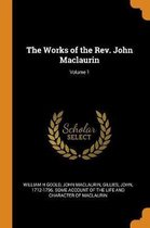The Works of the Rev. John Maclaurin; Volume 1
