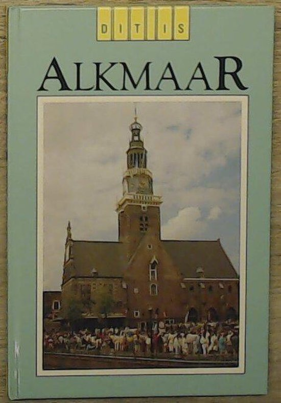 Dit is alkmaar - Leo A. van Heijningen |