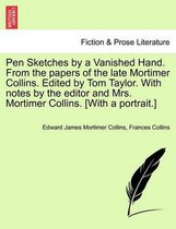 Pen Sketches by a Vanished Hand. from the Papers of the Late Mortimer Collins. Edited by Tom Taylor. with Notes by the Editor and Mrs. Mortimer Collins. [with a Portrait.]