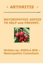 * Arthritis * Naturopathic Advice to Help and Prevent. Written by Sheila Ber.