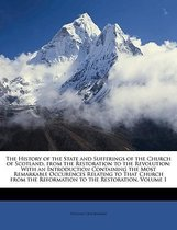 The History Of The State And Sufferings Of The Church Of Scotland, From The Restoration To The Revolution