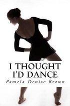 I Thought I'd Dance