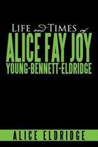 Life and Times of Alice Fay Joy Young-Bennett-Eldridge