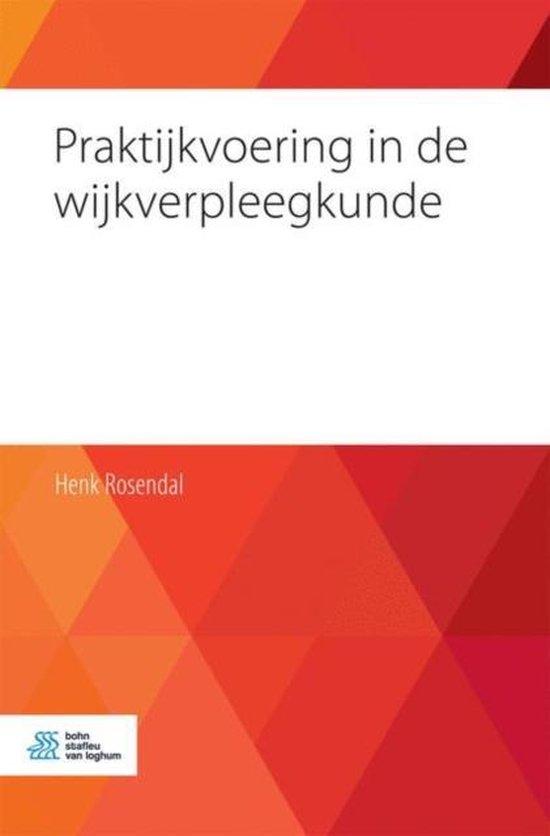 Praktijkvoering in de wijkverpleegkunde - Henk Rosendal |